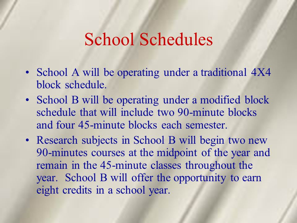 School Schedules School A will be operating under a traditional 4X4 block schedule.