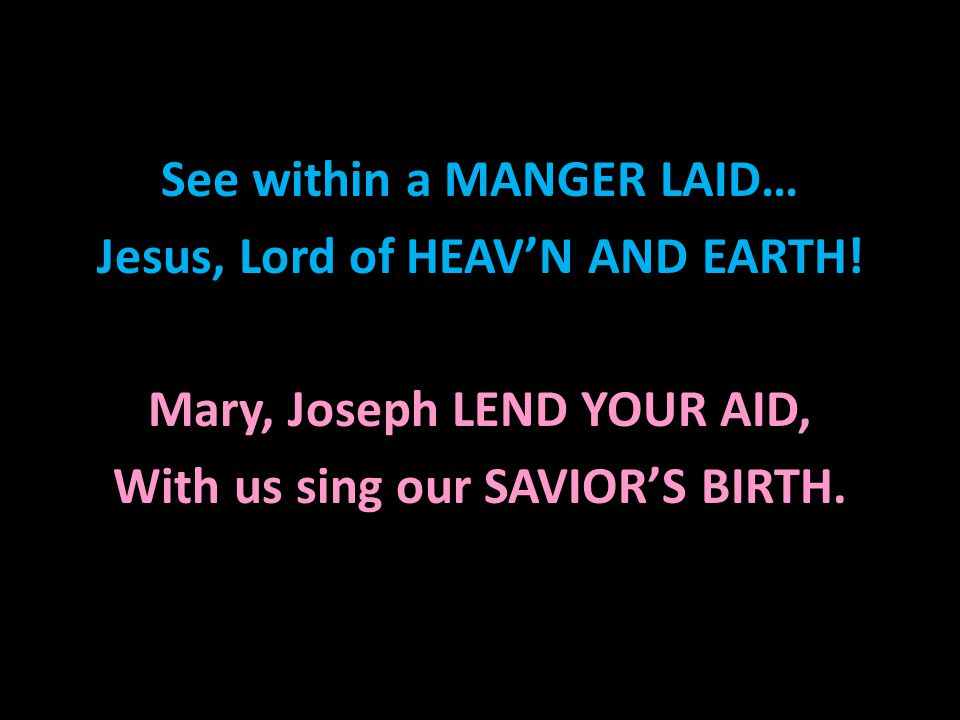 See within a MANGER LAID… Jesus, Lord of HEAV'N AND EARTH