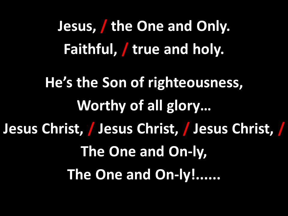 Faithful, / true and holy. He's the Son of righteousness,