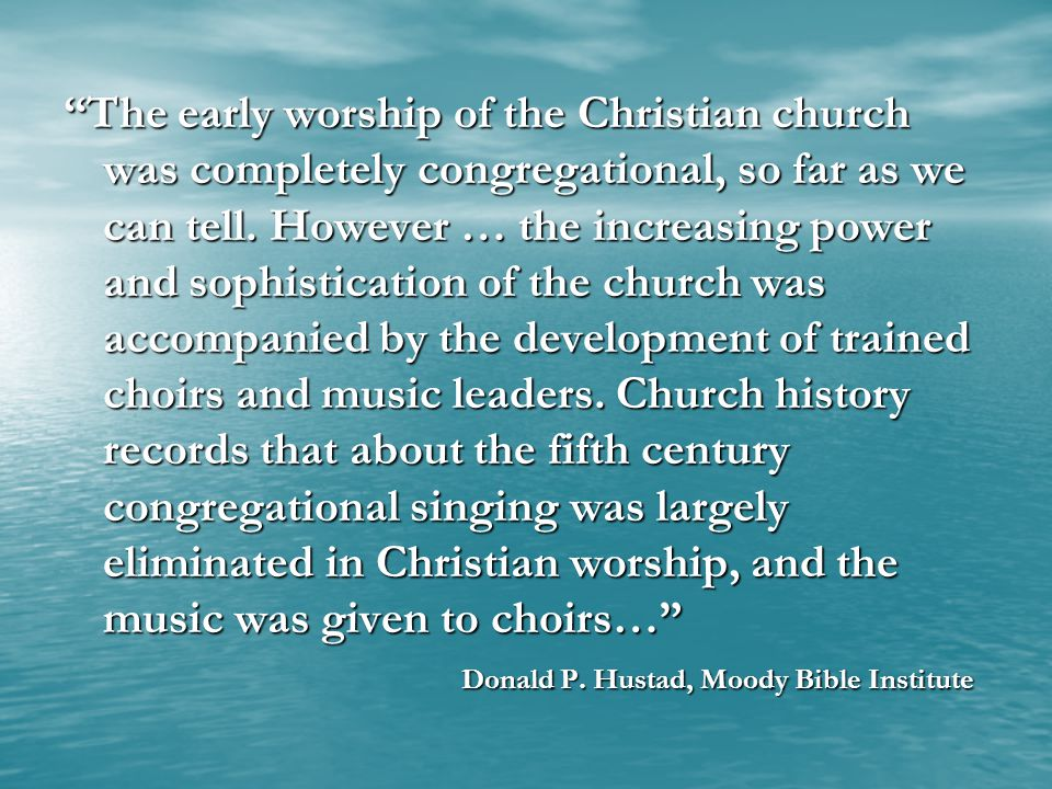 The early worship of the Christian church was completely congregational, so far as we can tell.