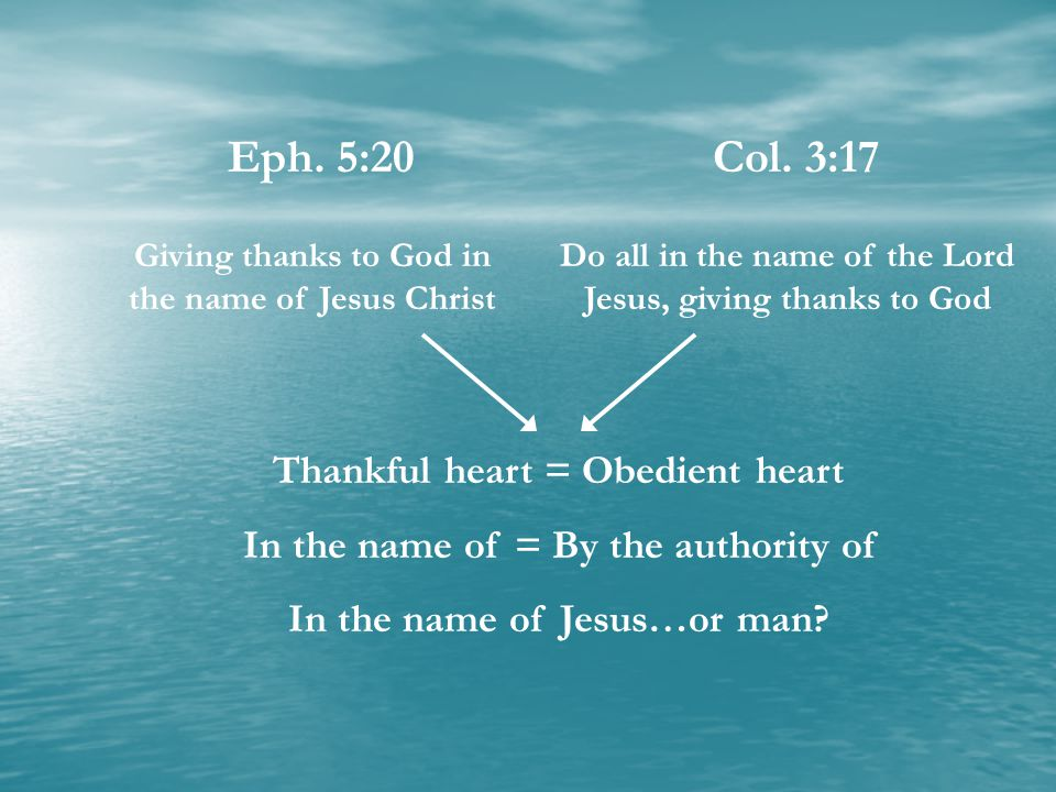 Eph. 5:20 Col. 3:17 Thankful heart = Obedient heart