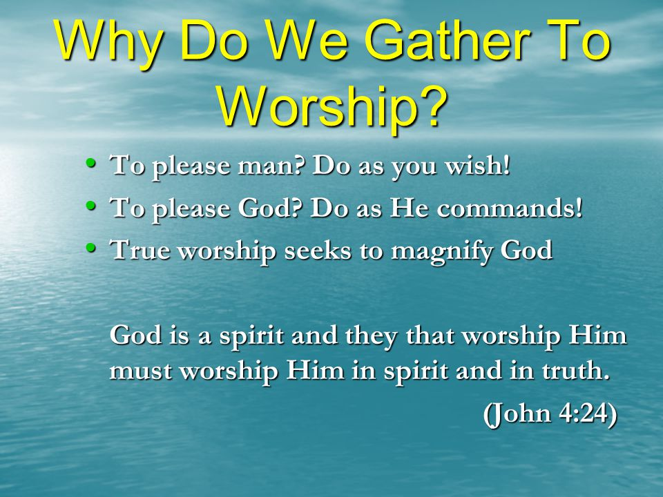 Why Do We Gather To Worship