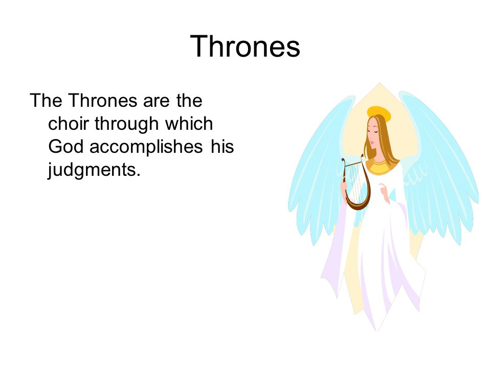 Thrones The Thrones are the choir through which God accomplishes his judgments.