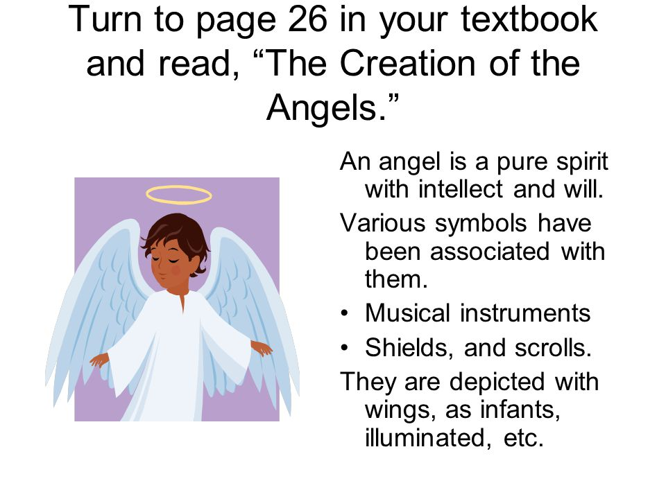 Turn to page 26 in your textbook and read, The Creation of the Angels