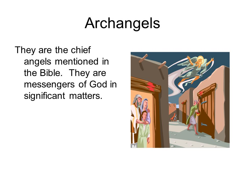 Archangels They are the chief angels mentioned in the Bible.