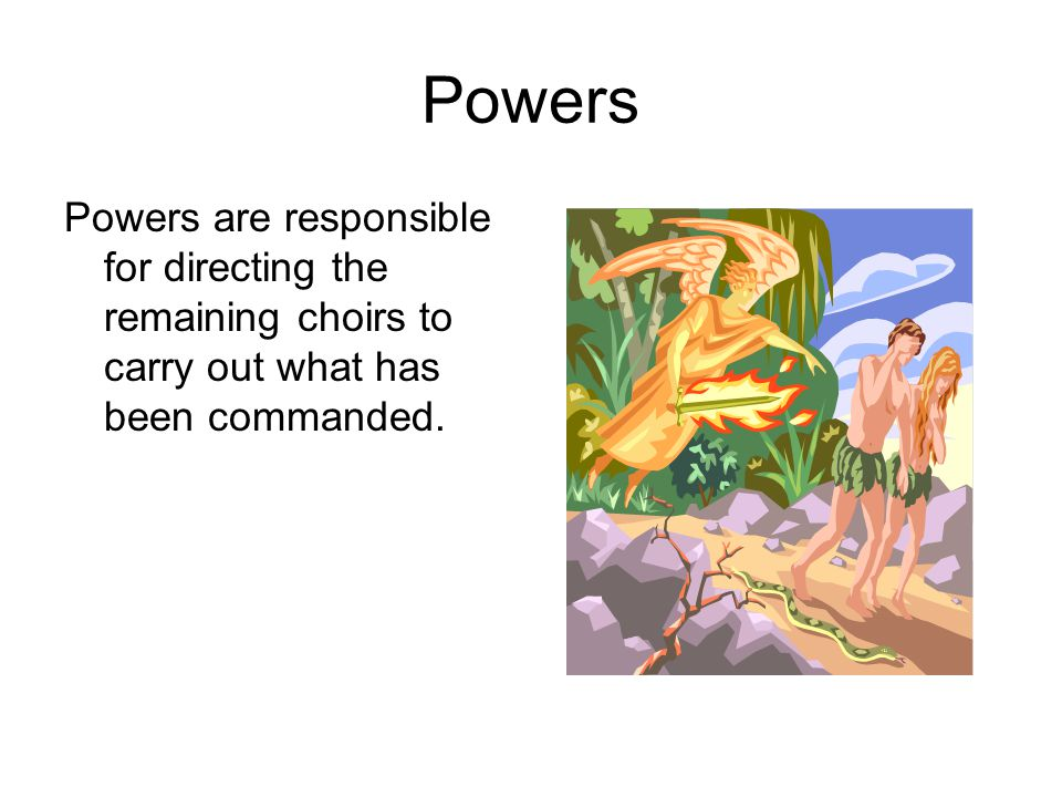Powers Powers are responsible for directing the remaining choirs to carry out what has been commanded.
