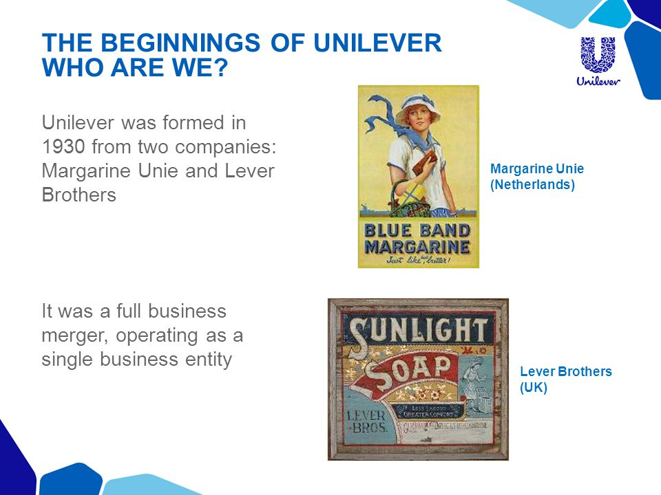 THE BEGINNINGS OF UNILEVER WHO ARE WE