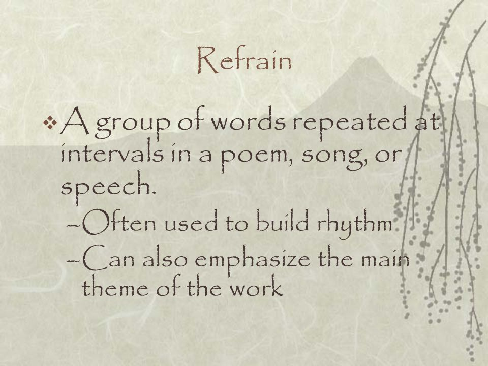 A group of words repeated at intervals in a poem, song, or speech.