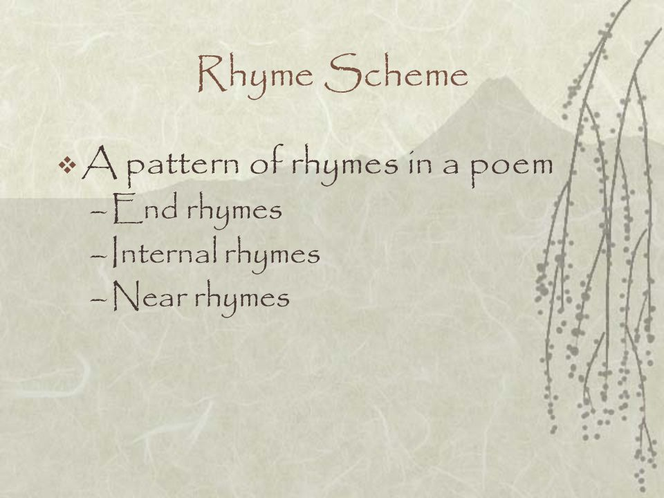 Rhyme Scheme A pattern of rhymes in a poem End rhymes Internal rhymes