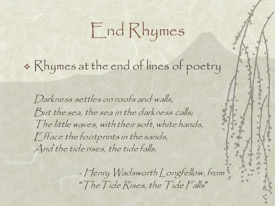 End Rhymes Rhymes at the end of lines of poetry