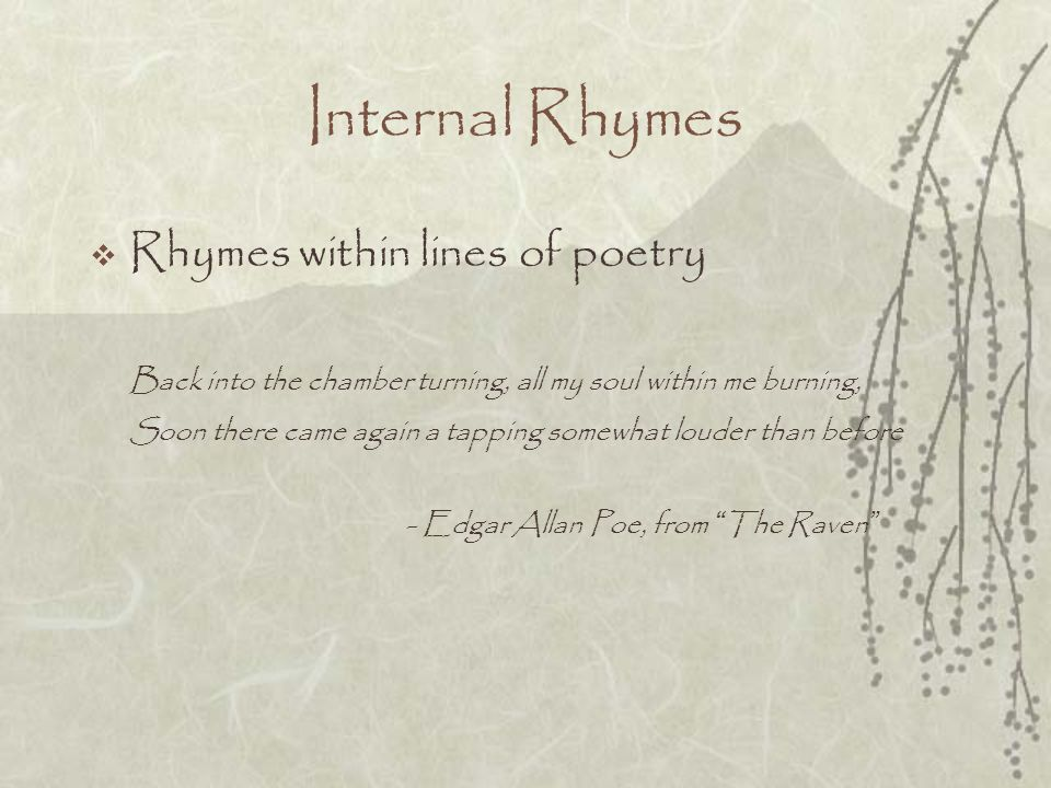 Internal Rhymes Rhymes within lines of poetry