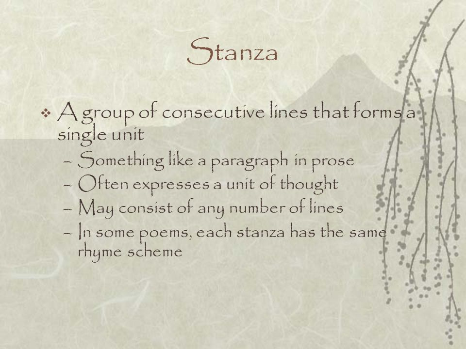 Stanza A group of consecutive lines that forms a single unit