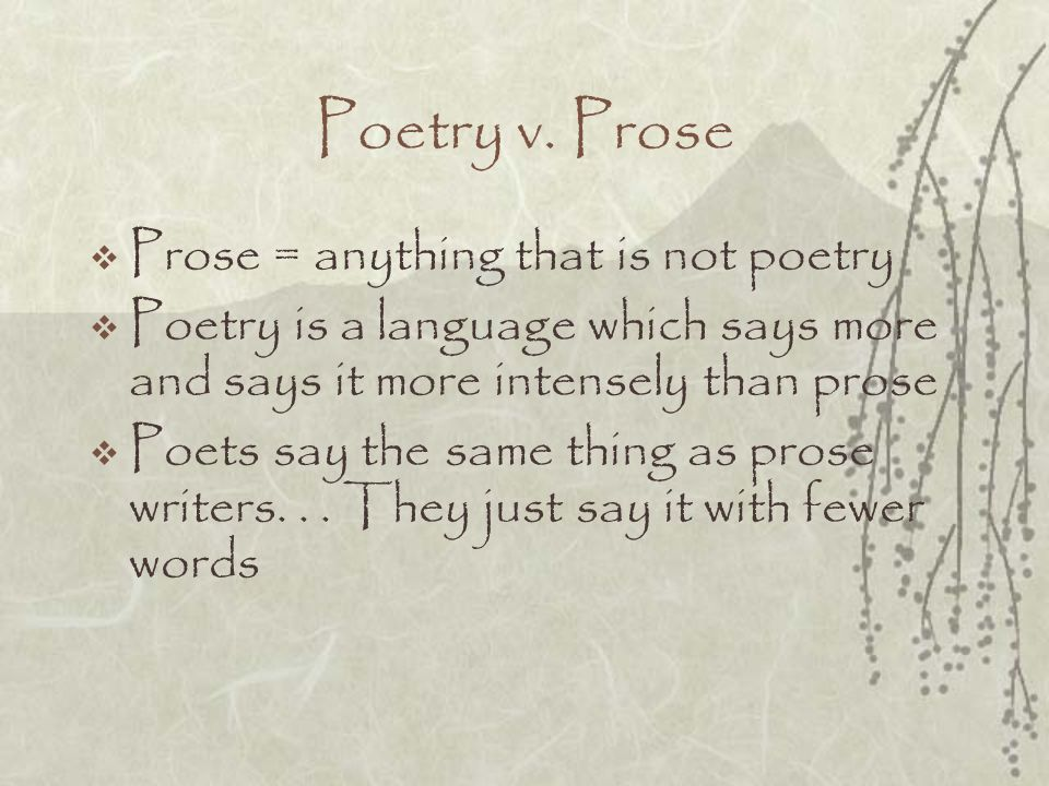 Poetry v. Prose Prose = anything that is not poetry