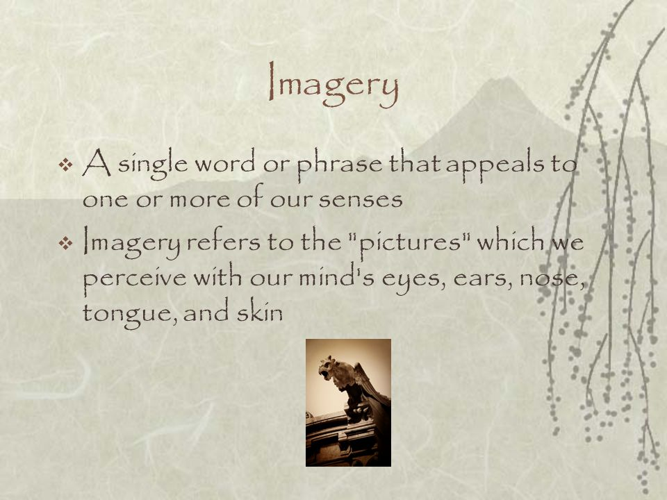 Imagery A single word or phrase that appeals to one or more of our senses.