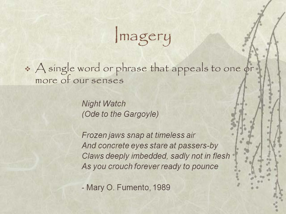 Imagery A single word or phrase that appeals to one or more of our senses. Night Watch. (Ode to the Gargoyle)