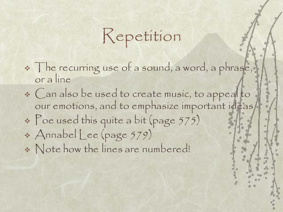 Repetition The recurring use of a sound, a word, a phrase, or a line
