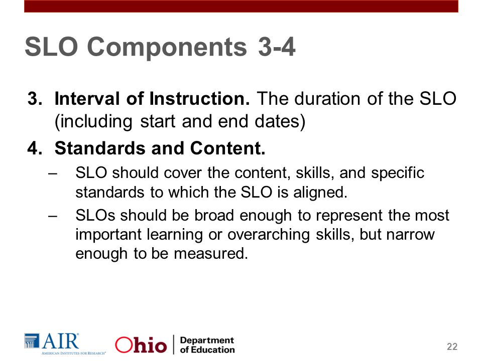 SLO Components 3-4 Interval of Instruction. The duration of the SLO (including start and end dates)
