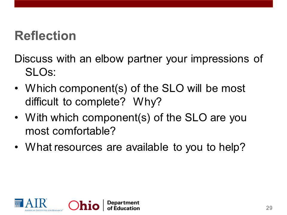 Reflection Discuss with an elbow partner your impressions of SLOs:
