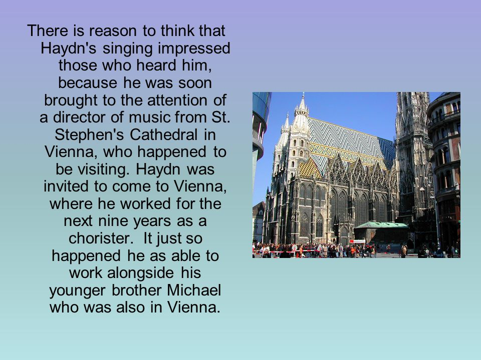 There is reason to think that Haydn s singing impressed those who heard him, because he was soon brought to the attention of a director of music from St.