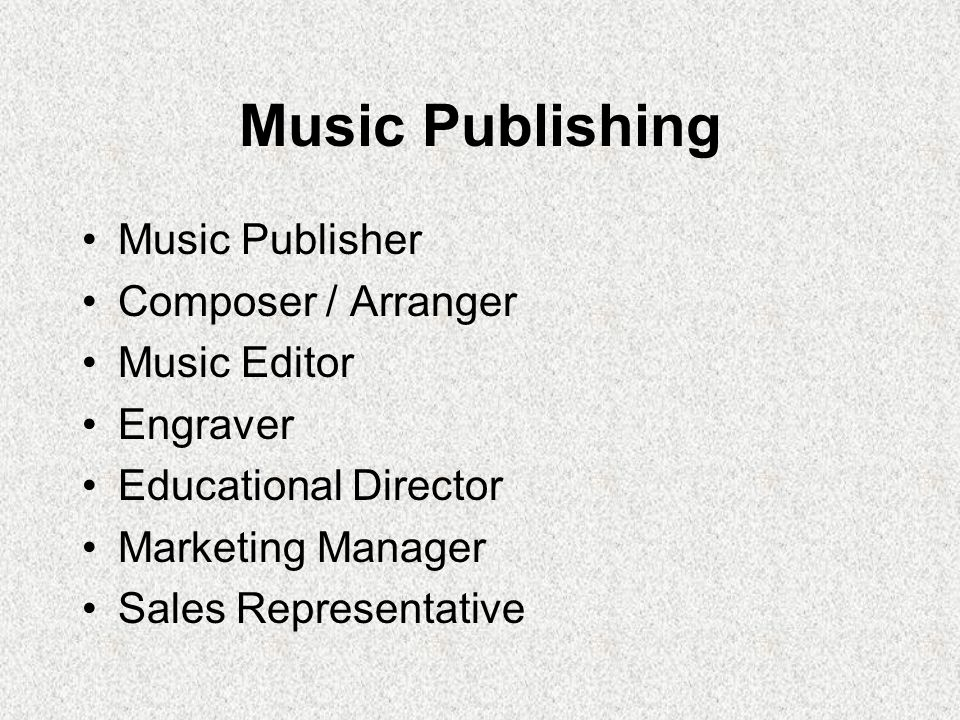 Music Publishing Music Publisher Composer / Arranger Music Editor