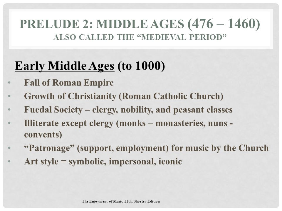 Prelude 2: Middle Ages (476 – 1460) Also called the Medieval period