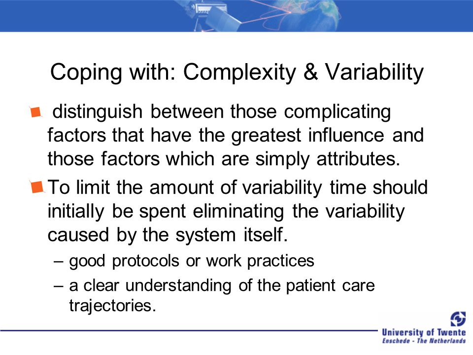 Coping with: Complexity & Variability