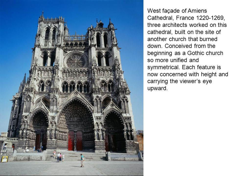 West façade of Amiens Cathedral, France 1220-1269, three architects worked on this cathedral, built on the site of another church that burned down.