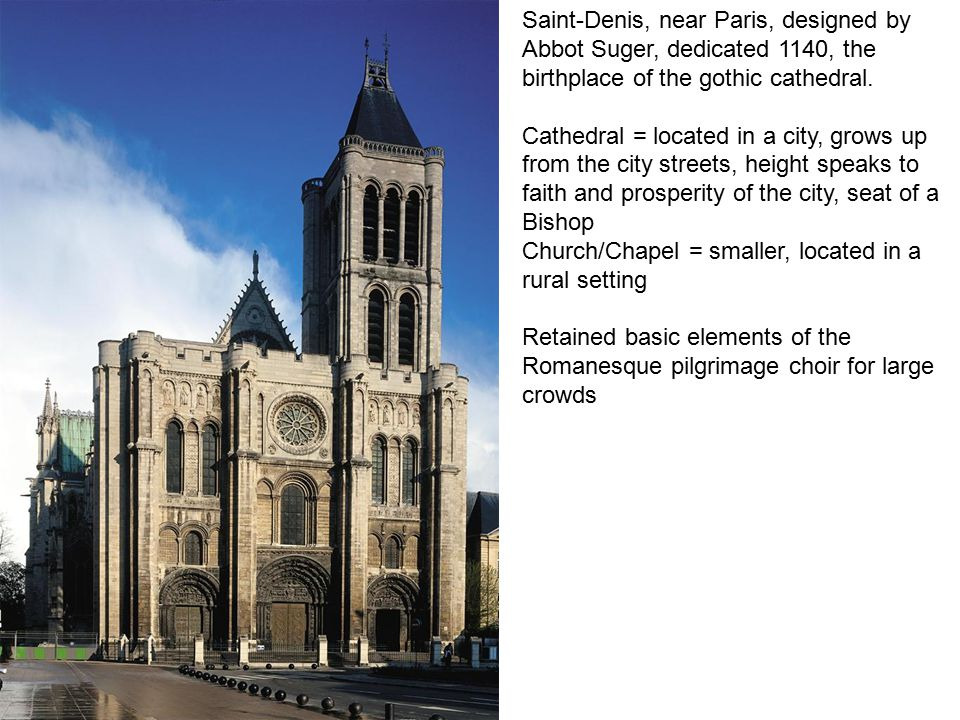 Saint-Denis, near Paris, designed by Abbot Suger, dedicated 1140, the birthplace of the gothic cathedral.