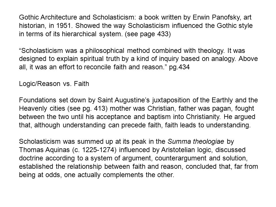 Gothic Architecture and Scholasticism: a book written by Erwin Panofsky, art historian, in 1951. Showed the way Scholasticism influenced the Gothic style in terms of its hierarchical system. (see page 433)