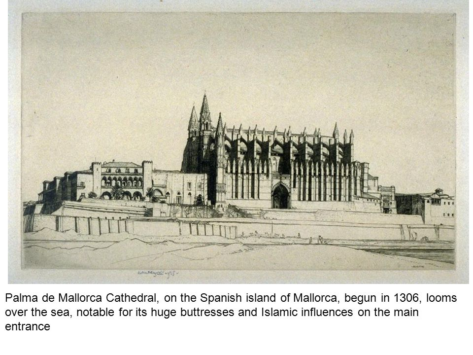 Palma de Mallorca Cathedral, on the Spanish island of Mallorca, begun in 1306, looms over the sea, notable for its huge buttresses and Islamic influences on the main entrance