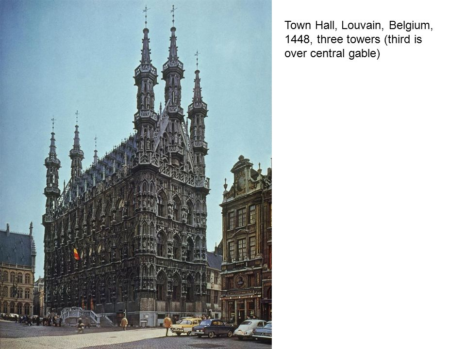 Town Hall, Louvain, Belgium, 1448, three towers (third is over central gable)