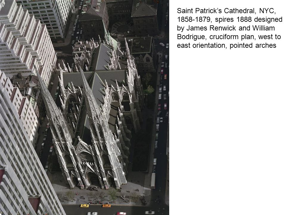 Saint Patrick's Cathedral, NYC, 1858-1879, spires 1888 designed by James Renwick and William Bodrigue, cruciform plan, west to east orientation, pointed arches