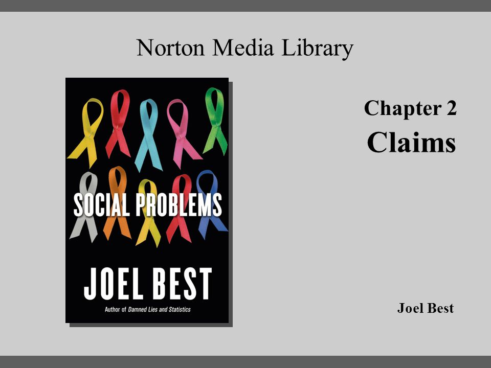 Chapter 2 Norton Media Library Chapter 2 Claims Joel Best