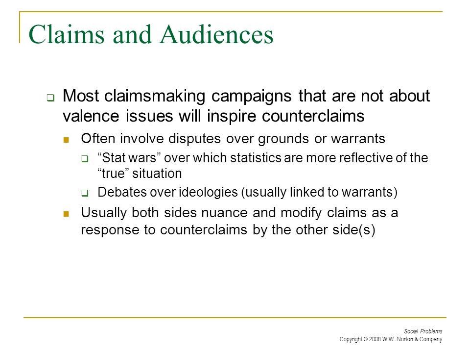 Claims and Audiences Most claimsmaking campaigns that are not about valence issues will inspire counterclaims.