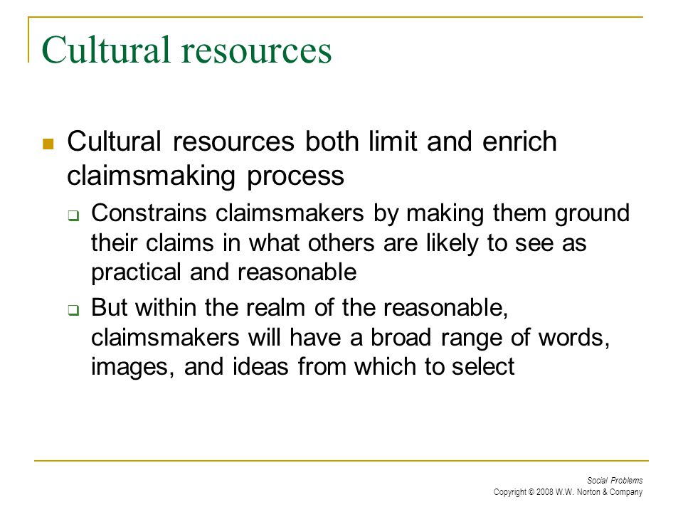 Cultural resources Cultural resources both limit and enrich claimsmaking process.