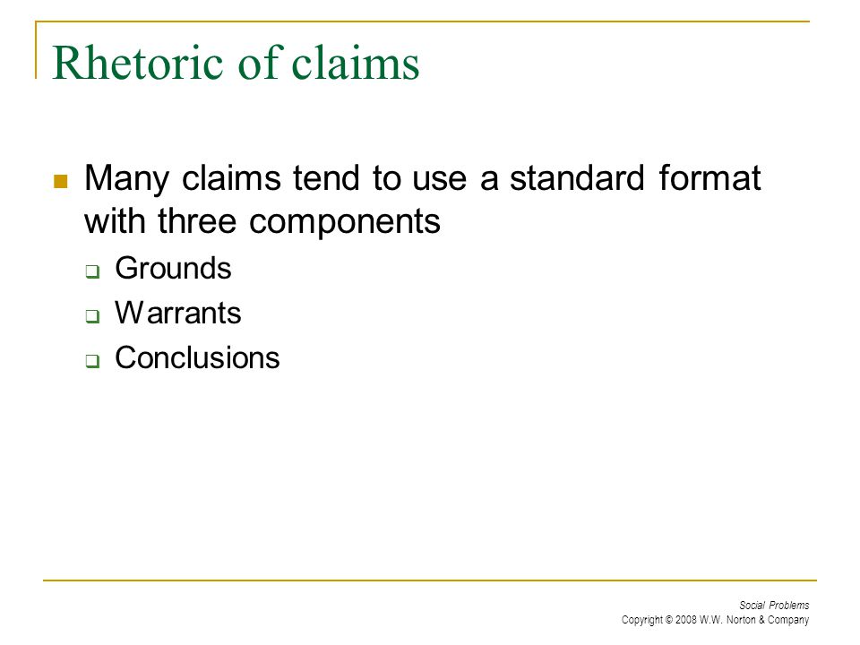 Rhetoric of claims Many claims tend to use a standard format with three components. Grounds. Warrants.