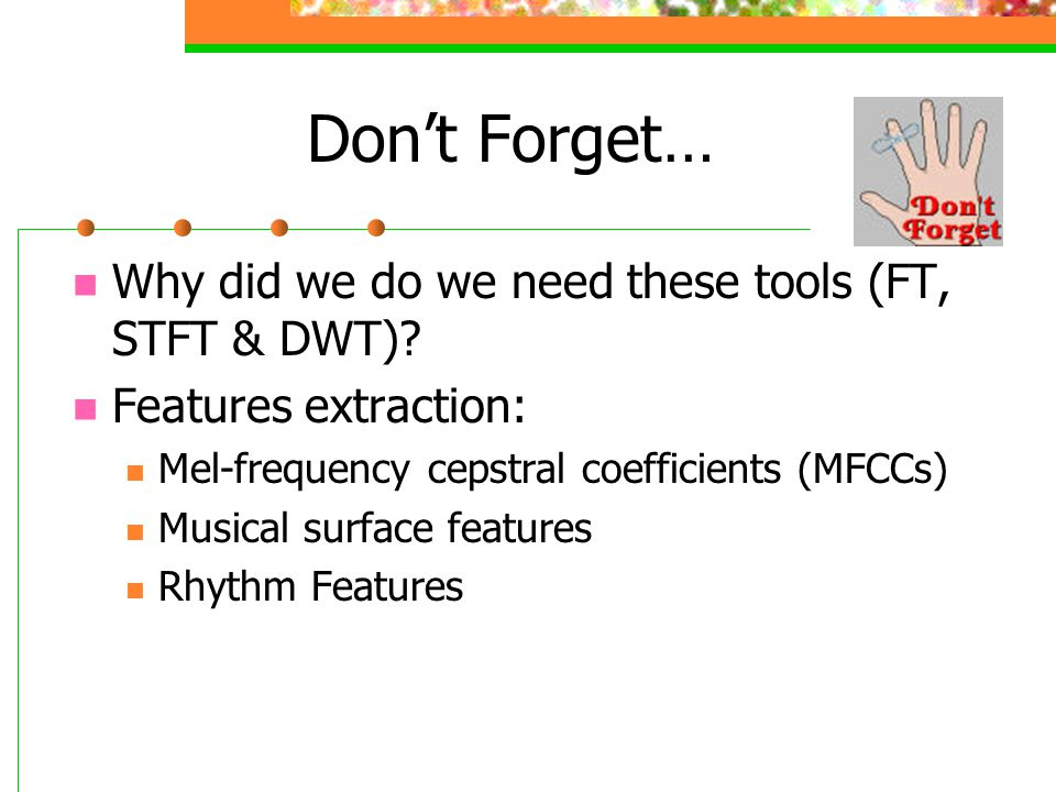 Don't Forget… Why did we do we need these tools (FT, STFT & DWT)