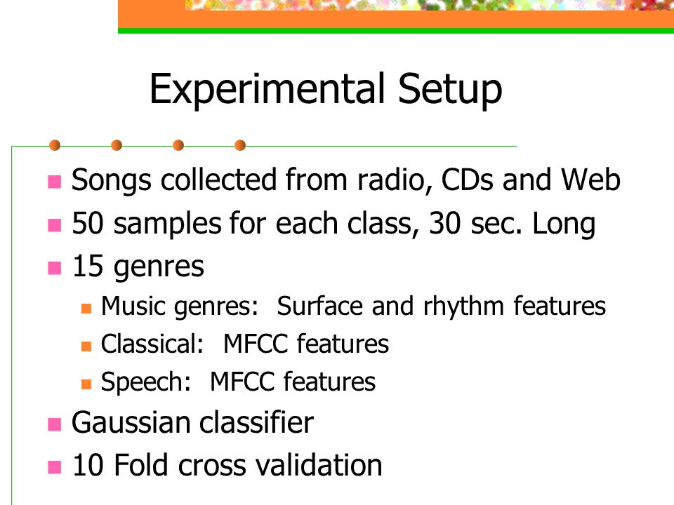 Experimental Setup Songs collected from radio, CDs and Web