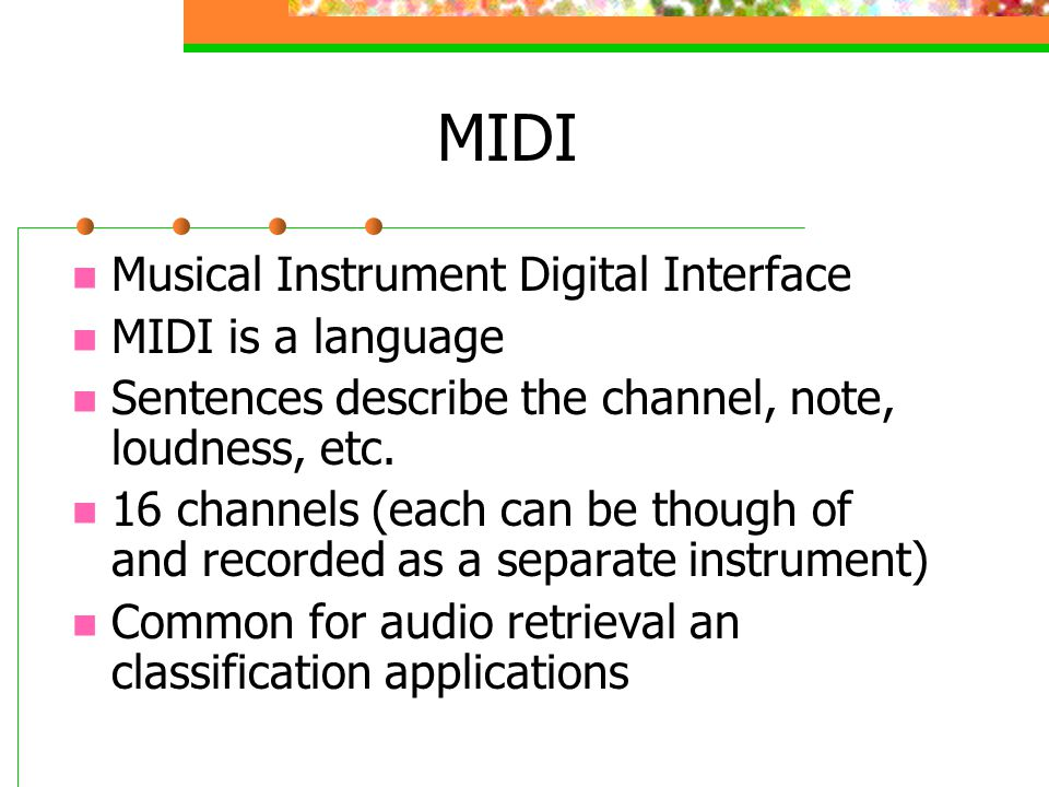 MIDI Musical Instrument Digital Interface MIDI is a language