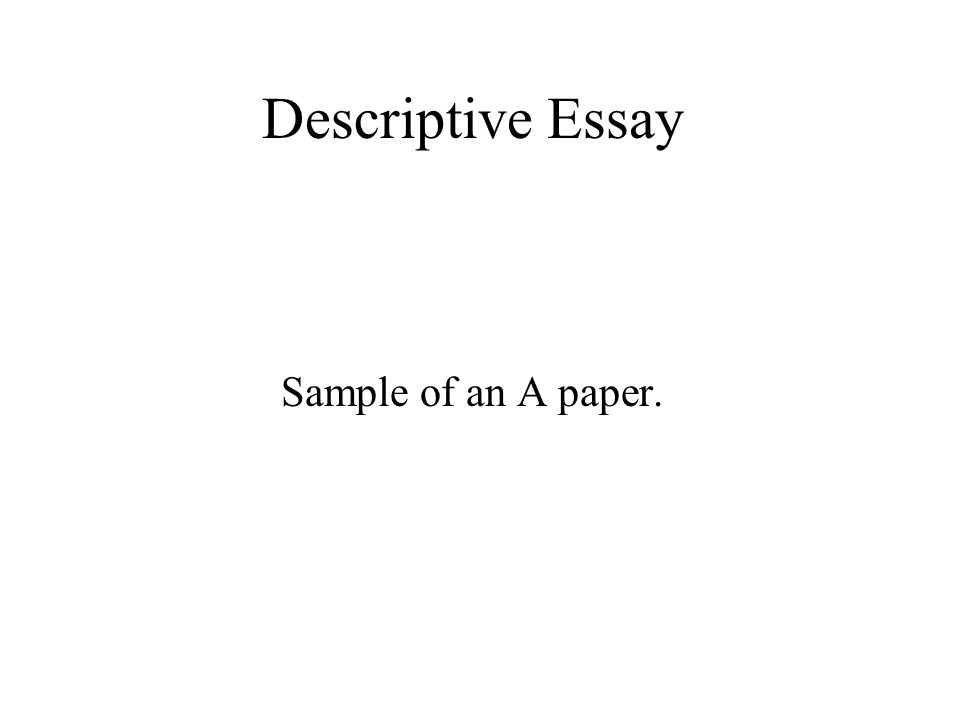 descriptive essay sample of an a paper ppt  1 descriptive essay sample of an a paper