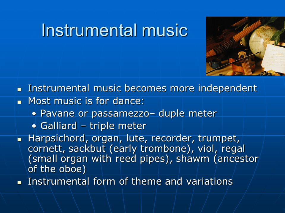 Instrumental music Instrumental music becomes more independent
