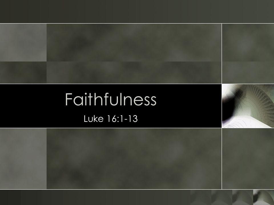 Faithfulness Luke 16:1-13