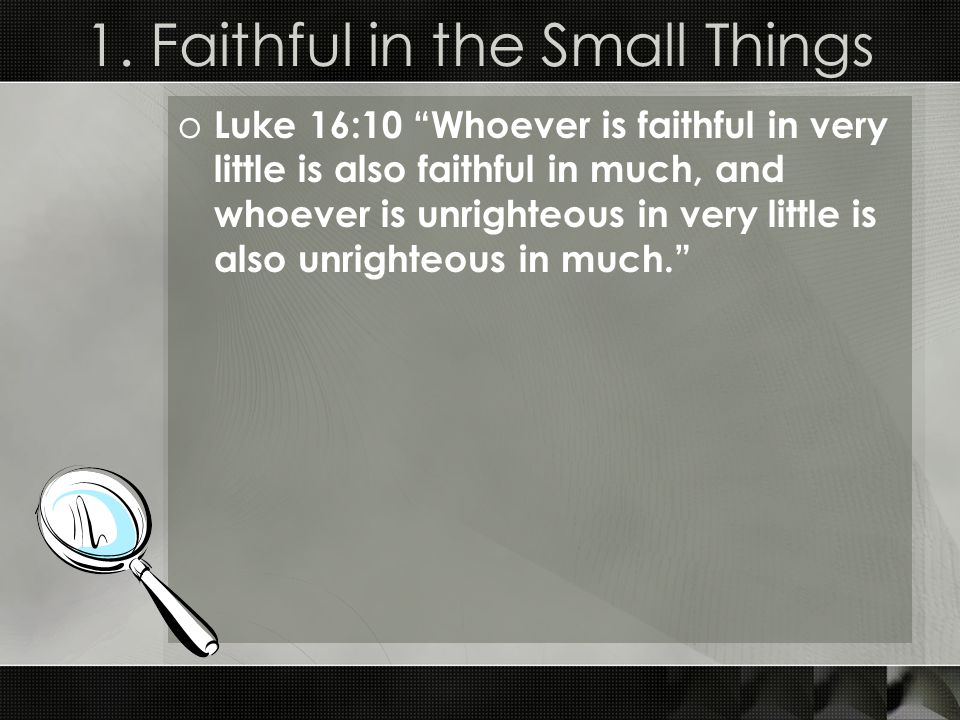 1. Faithful in the Small Things