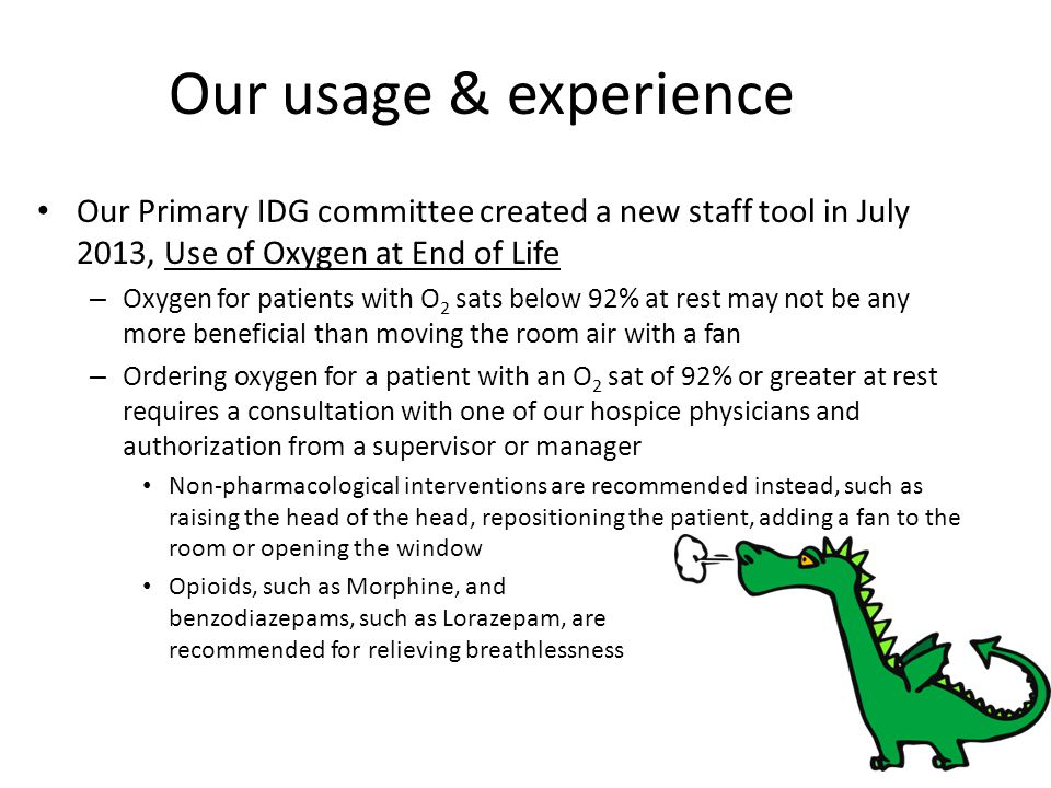 Our usage & experience Our Primary IDG committee created a new staff tool in July 2013, Use of Oxygen at End of Life.