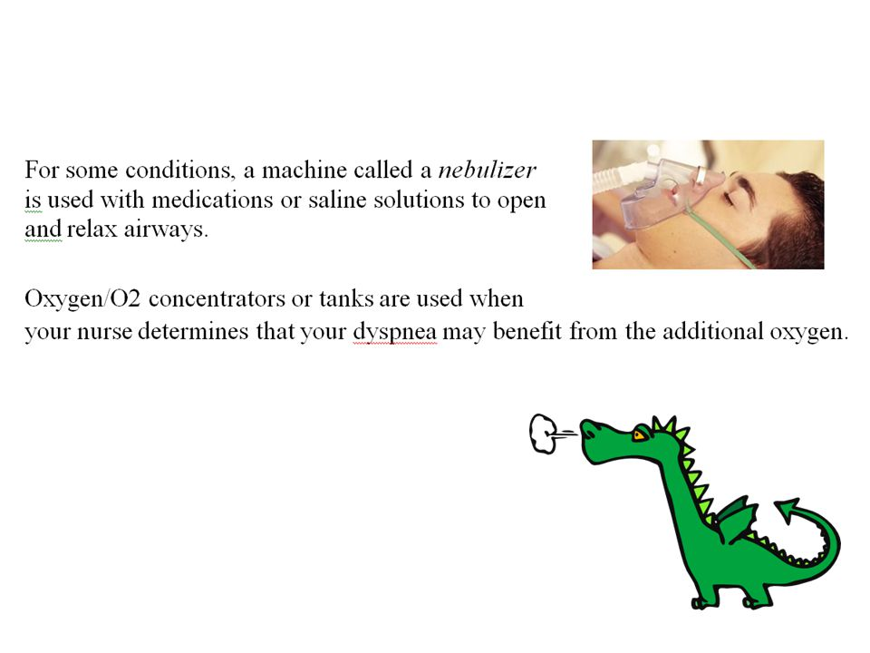 For some conditions, a machine called a nebulizer is used with medications or saline solutions to open and relax airways.