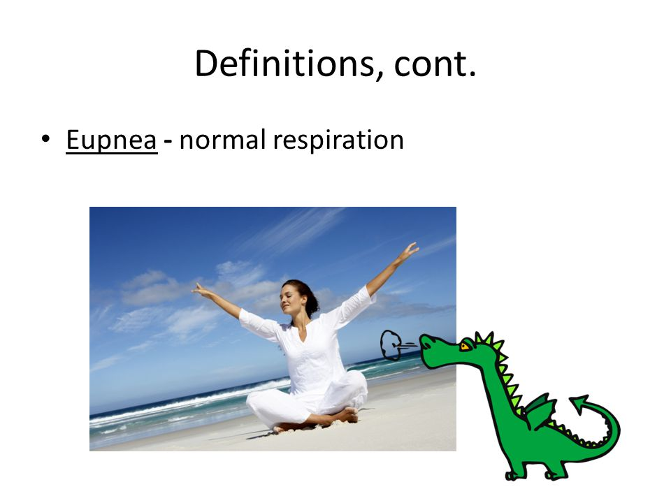 Definitions, cont. Eupnea - normal respiration