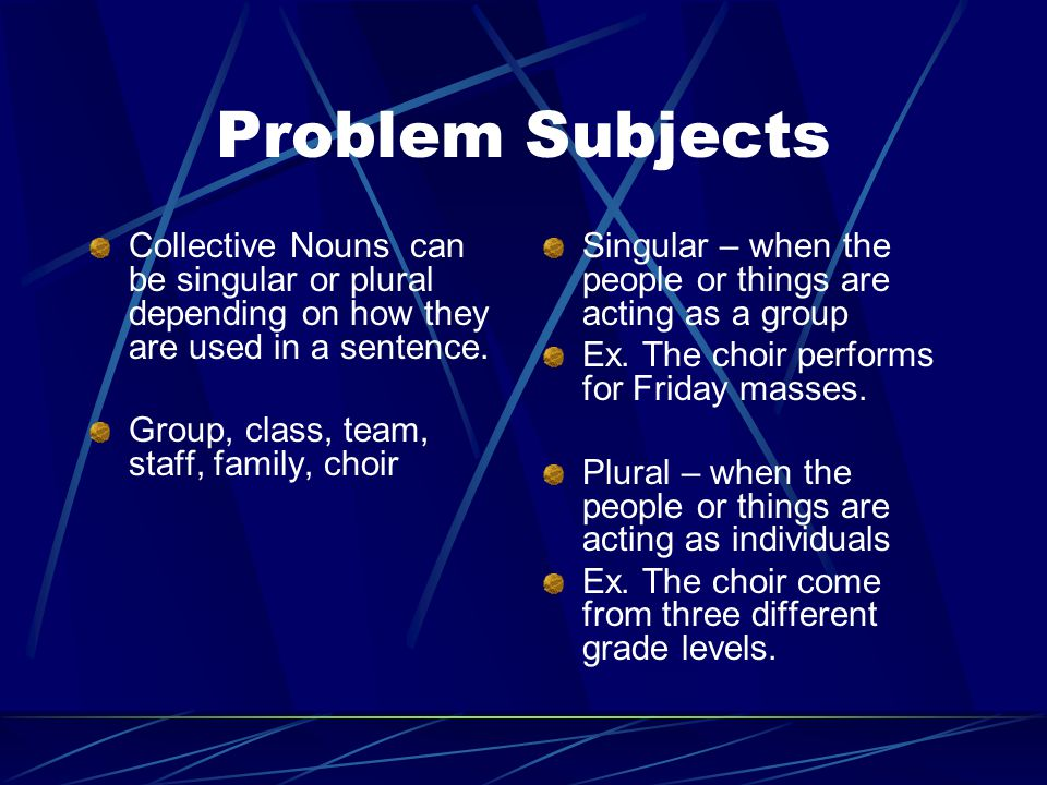 Problem Subjects Collective Nouns can be singular or plural depending on how they are used in a sentence.
