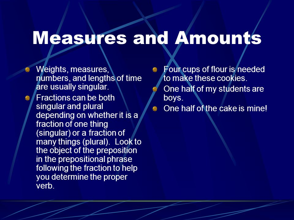 Measures and Amounts Weights, measures, numbers, and lengths of time are usually singular.