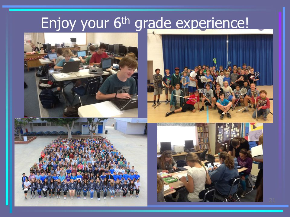Enjoy your 6th grade experience!