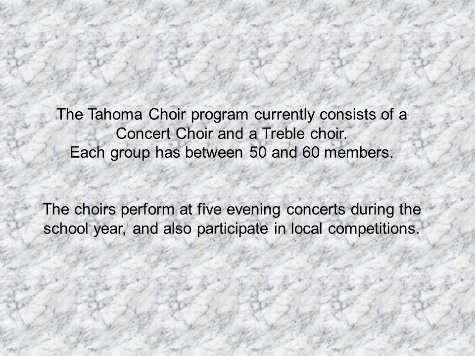 The Tahoma Choir program currently consists of a Concert Choir and a Treble choir.